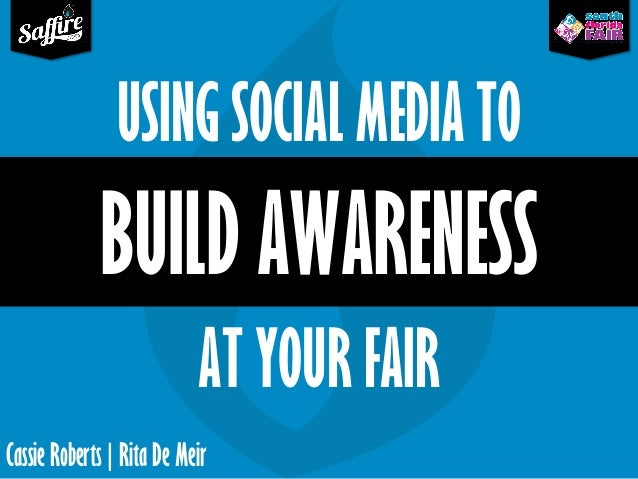 Cassie Roberts | Rita De Meir BUILD AWARENESS AT YOUR FAIR USING SOCIAL MEDIA TO