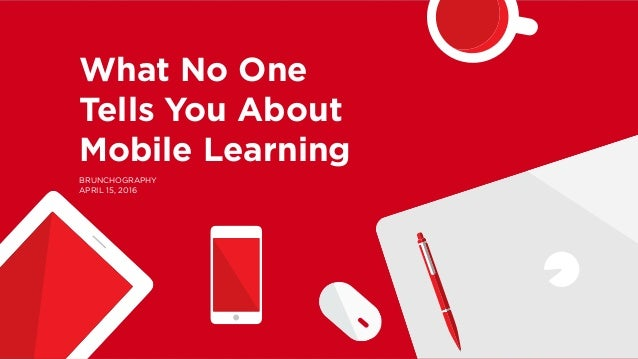 What No One Tells You About Mobile Learning BRUNCHOGRAPHY APRIL 15, 2016