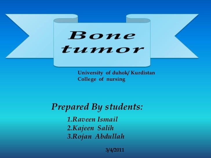 Bone tumor<br />University  of duhok/ Kurdistan <br />College  of  nursing <br />Prepared By students:<br />1.Raveen Ismai...