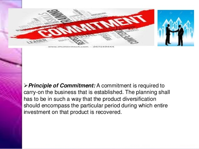 Principle of Commitment: A commitment is required to carry-on the business that is established. The planning shall has to...