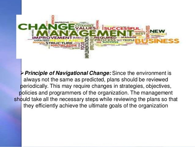 Principle of Navigational Change: Since the environment is always not the same as predicted, plans should be reviewed per...