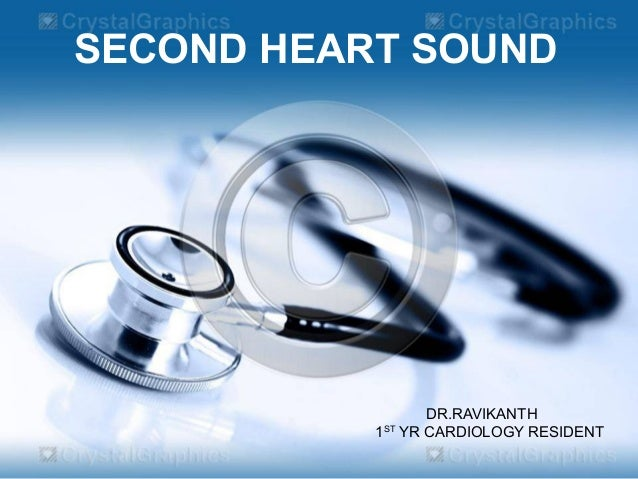 SECOND HEART SOUND DR.RAVIKANTH 1ST YR CARDIOLOGY RESIDENT