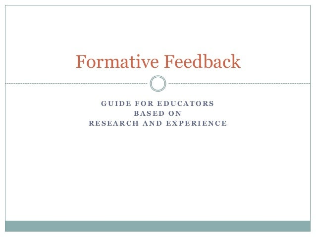 Formative Feedback GUIDE FOR EDUCATORS BASED ON RESEARCH AND EXPERIENCE