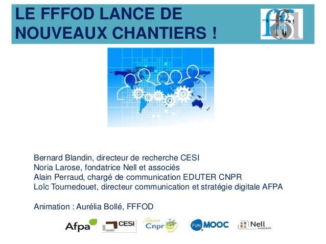 LE FFFOD LANCE DE NOUVEAUX CHANTIERS ! Bernard Blandin, directeur de recherche CESI Noria Larose, fondatrice Nell et assoc...