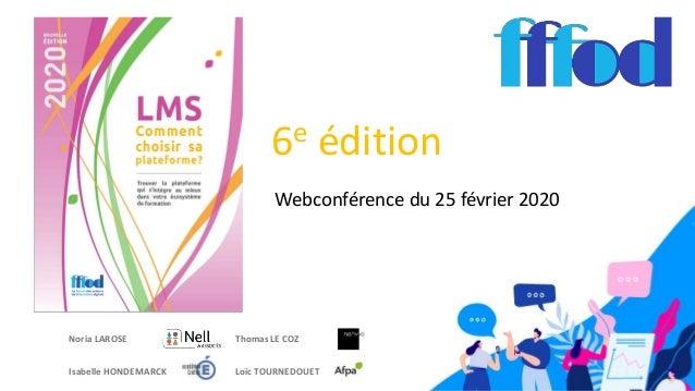 1 6e édition Noria LAROSE Webconférence du 25 février 2020 Loïc TOURNEDOUET Thomas LE COZ Isabelle HONDEMARCK
