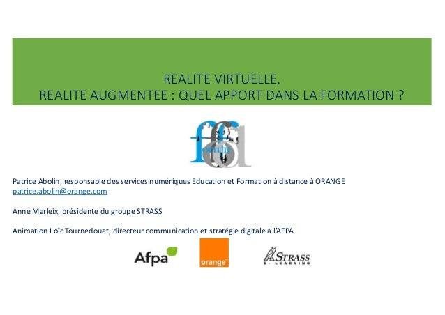 REALITE VIRTUELLE, REALITE AUGMENTEE : QUEL APPORT DANS LA FORMATION ? Patrice Abolin, responsable des services numériques...