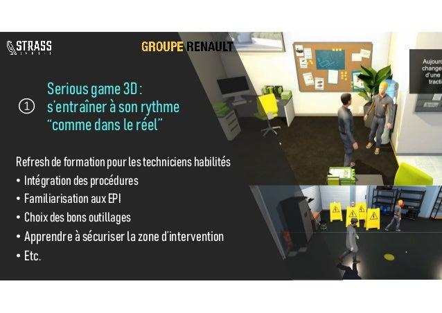"""Seriousgame3D: s'entraîneràsonrythme """"commedansleréel"""" Refreshdeformationpourles technicienshabilités • Intégrationdesproc..."""