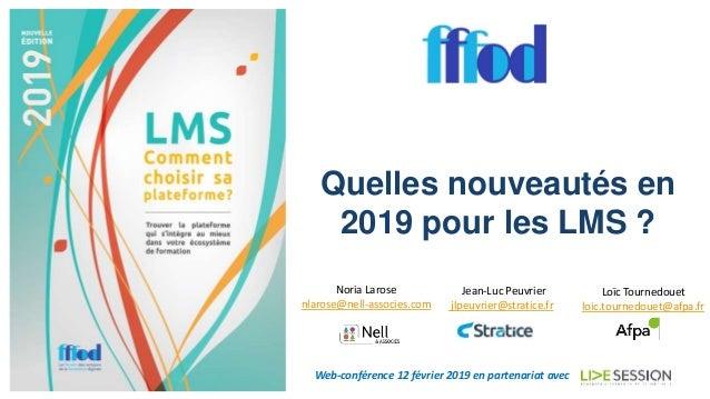 Quelles nouveautés en 2019 pour les LMS ? Web-conférence 12 février 2019 en partenariat avec Noria Larose nlarose@nell-ass...