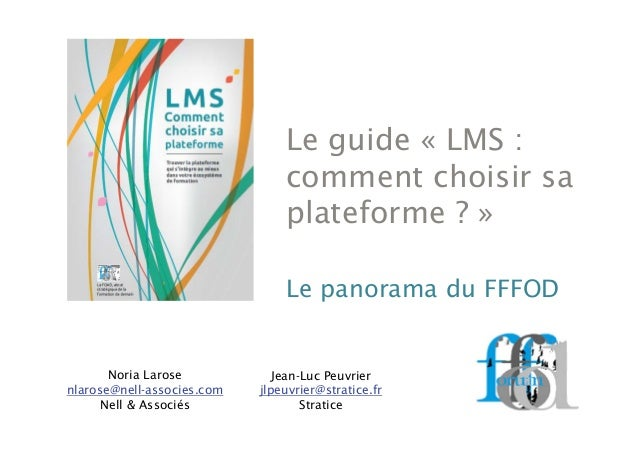 Le guide « LMS : comment choisir sa plateforme ? » Le panorama du FFFOD Noria Larose nlarose@nell-associes.com Nell & Asso...