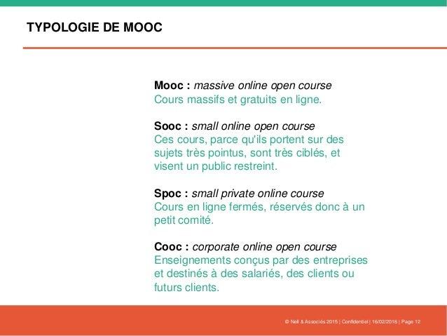 TYPOLOGIE DE MOOC © Nell & Associés 2015 | Confidentiel | 16/02/2016 | Page 12 Mooc : massive online open course Cours mas...