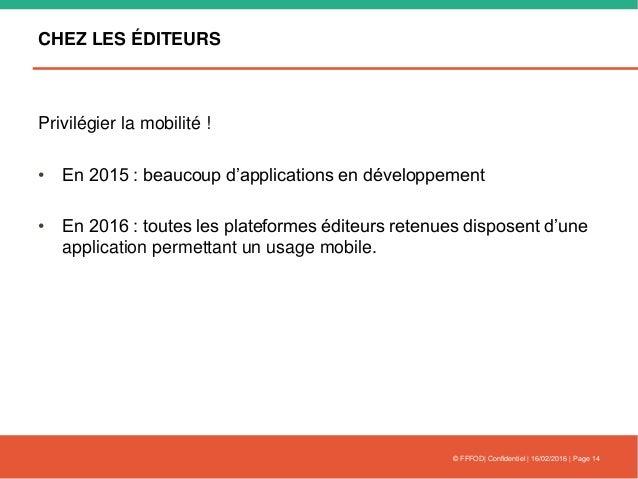 CHEZ LES ÉDITEURS Privilégier la mobilité ! • En 2015 : beaucoup d'applications en développement • En 2016 : toutes les pl...