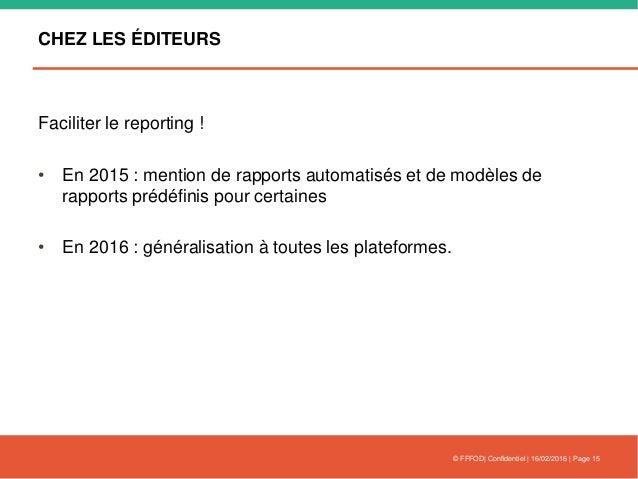 CHEZ LES ÉDITEURS Faciliter le reporting ! • En 2015 : mention de rapports automatisés et de modèles de rapports prédéfini...