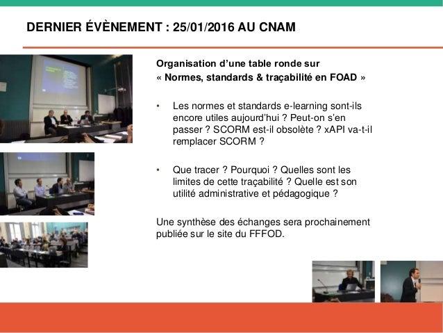 DERNIER ÉVÈNEMENT : 25/01/2016 AU CNAM Organisation d'une table ronde sur « Normes, standards & traçabilité en FOAD » • Le...
