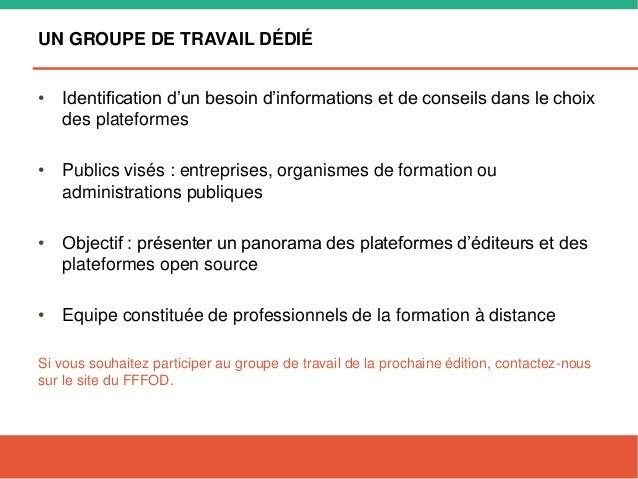 UN GROUPE DE TRAVAIL DÉDIÉ • Identification d'un besoin d'informations et de conseils dans le choix des plateformes • Publ...