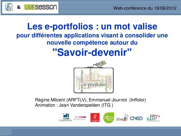 Web-conférence du 18/09/2012   Les e-portfolios : un mot valisepour différentes applications visant à consolider une      ...