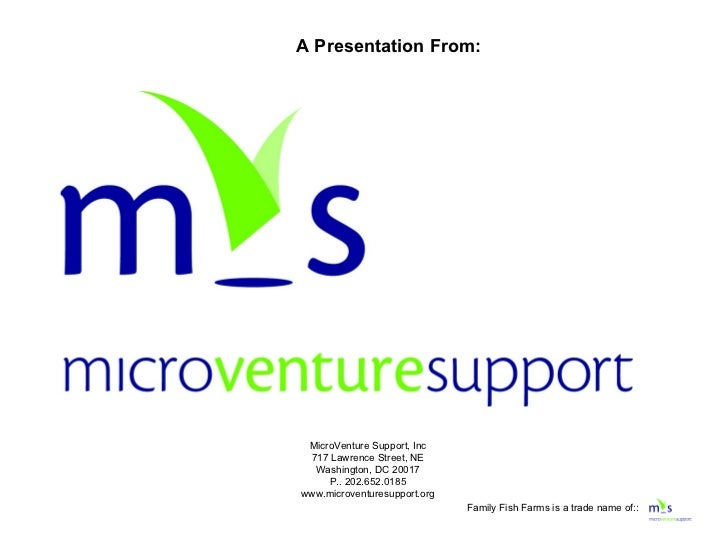 MicroVenture Support, Inc 717 Lawrence Street, NE Washington, DC 20017 P.. 202.652.0185 www.microventuresupport.org A Pres...