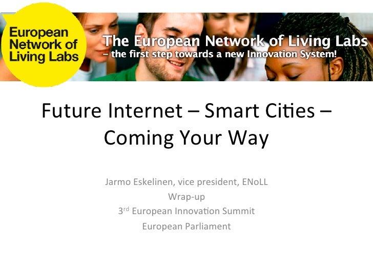 Future Internet – Smart Ci/es –        Coming Your Way           Jarmo Eskelinen, vice president,...