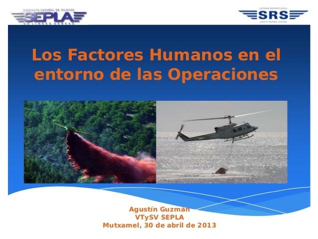 Los Factores Humanos en elentorno de las OperacionesAgustín GuzmánVTySV SEPLAMutxamel, 30 de abril de 2013
