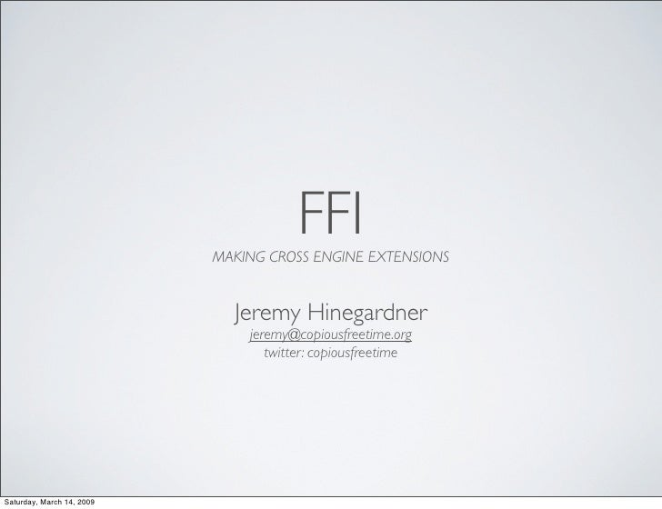 FFI                            MAKING CROSS ENGINE EXTENSIONS                                Jeremy Hinegardner           ...