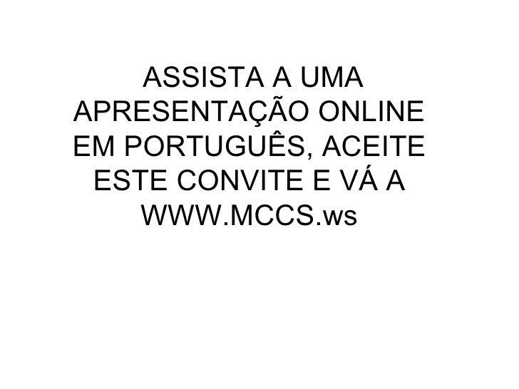 ASSISTA A UMA APRESENTAÇÃO ONLINE EM PORTUGUÊS, ACEITE ESTE CONVITE E VÁ A WWW.MCCS.ws