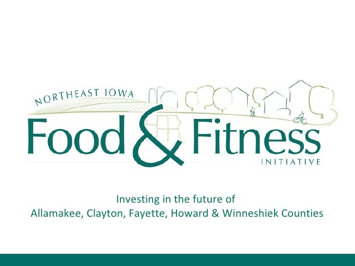 NE IA Food & Fitness Investing in the future of  Allamakee, Clayton, Fayette, Howard & Winneshiek Counties