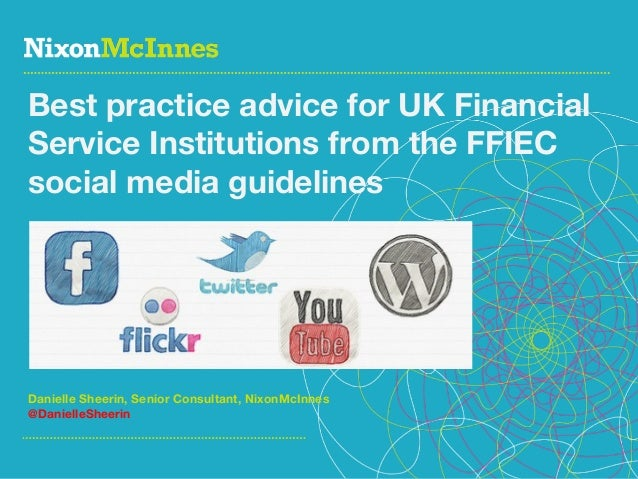 Best practice advice for UK Financial Service Institutions from the FFIEC social media guidelines  Danielle Sheerin, Senio...