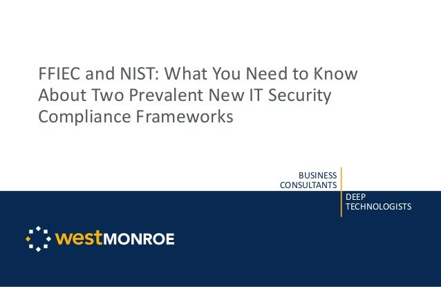 BUSINESS CONSULTANTS DEEP TECHNOLOGISTS FFIEC and NIST: What You Need to Know About Two Prevalent New IT Security Complian...