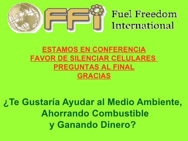 ¿Te Gustaría Ayudar al Medio Ambiente,    Ahorrando Combustible  y Ganando Dinero?  ESTAMOS EN CONFERENCIA FAVOR DE SILENC...