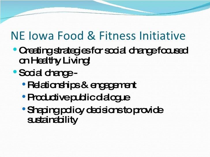 NE Iowa Food & Fitness Initiative <ul><li>Creating strategies for social change focused on Healthy Living! </li></ul><ul><...