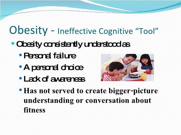 "Obesity -  Ineffective Cognitive ""Tool"" <ul><li>Obesity consistently understood as </li></ul><ul><ul><li>Personal failure ..."