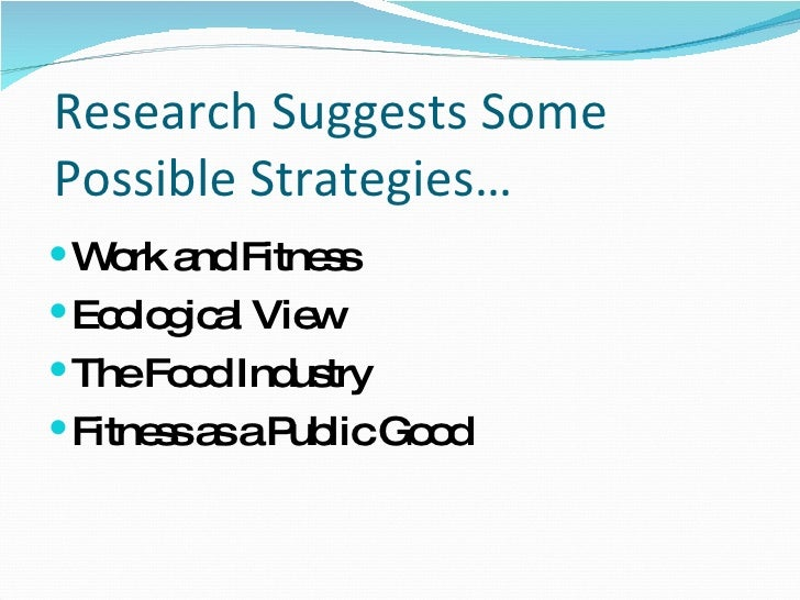 Research Suggests Some Possible Strategies… <ul><li>Work and Fitness </li></ul><ul><li>Ecological View </li></ul><ul><li>T...