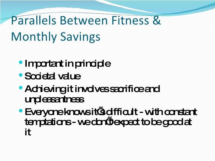Parallels Between Fitness & Monthly Savings <ul><li>Important in principle </li></ul><ul><li>Societal value  </li></ul><ul...