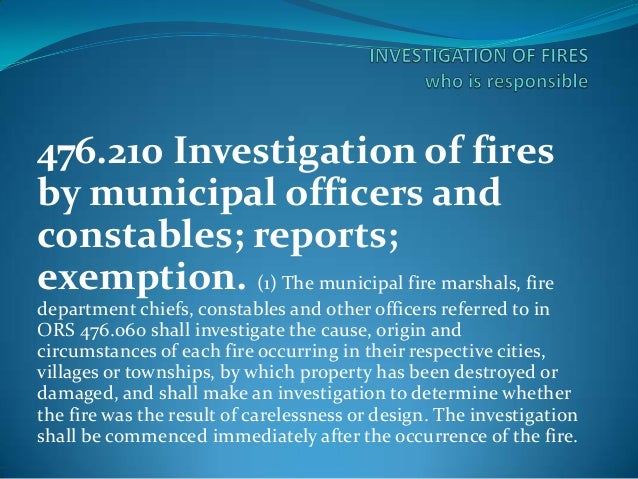 476.210 Investigation of fires by municipal officers and constables; reports; exemption. (1) The municipal fire marshals, ...