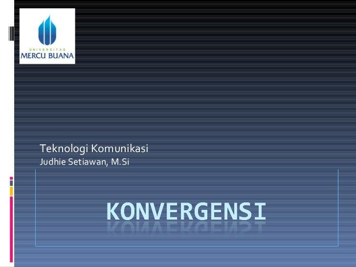Teknologi Komunikasi Judhie Setiawan, M.Si