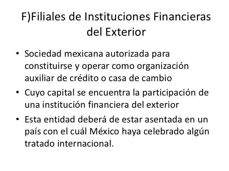 F)Filiales de Instituciones Financieras del Exterior<br />Sociedad mexicana autorizada para constituirse y operar como org...