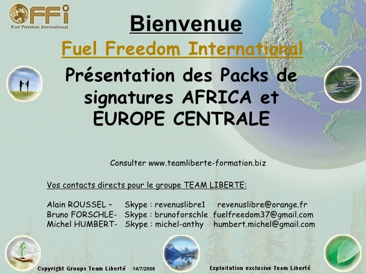 Bienvenue Fuel Freedom International Présentation des Packs de signatures AFRICA et EUROPE CENTRALE Consulter www.teamlibe...