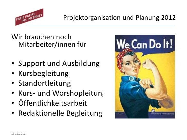 Projektorganisation und Planung 2012Wir brauchen noch Mitarbeiter/innen für•   Support und Ausbildung•   Kursbegleitung•  ...