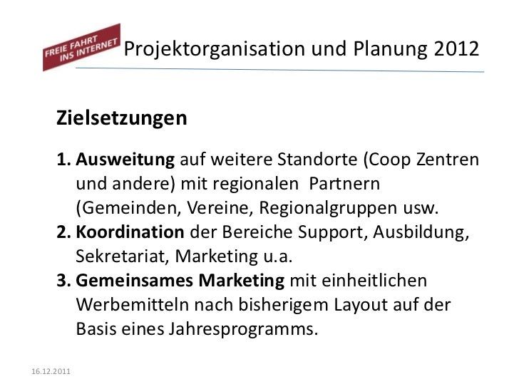 Projektorganisation und Planung 2012      Zielsetzungen      1. Ausweitung auf weitere Standorte (Coop Zentren         und...
