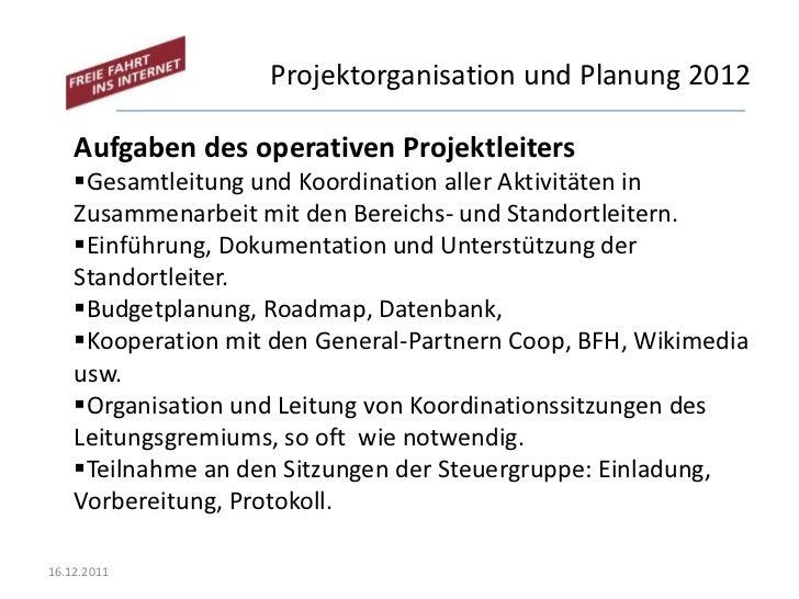 Projektorganisation und Planung 2012    Aufgaben des operativen Projektleiters    Gesamtleitung und Koordination aller Ak...