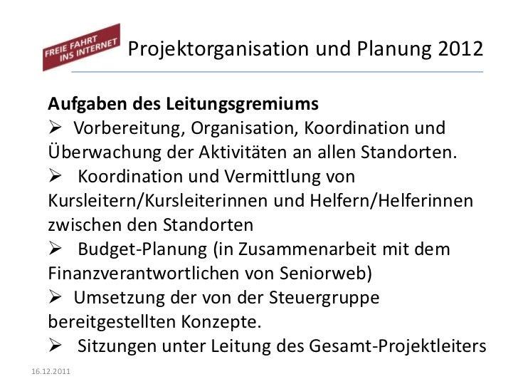 Projektorganisation und Planung 2012    Aufgaben des Leitungsgremiums     Vorbereitung, Organisation, Koordination und   ...