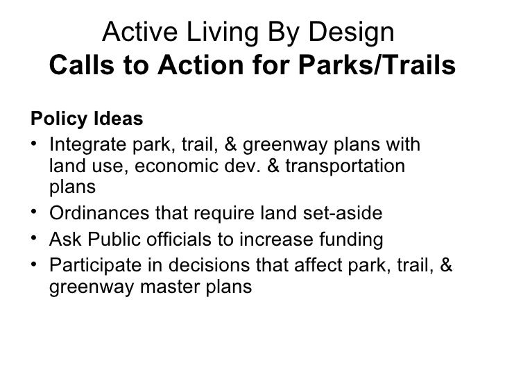 Active Living By Design  Calls to Action for Parks/Trails <ul><li>Policy Ideas </li></ul><ul><li>Integrate park, trail, & ...