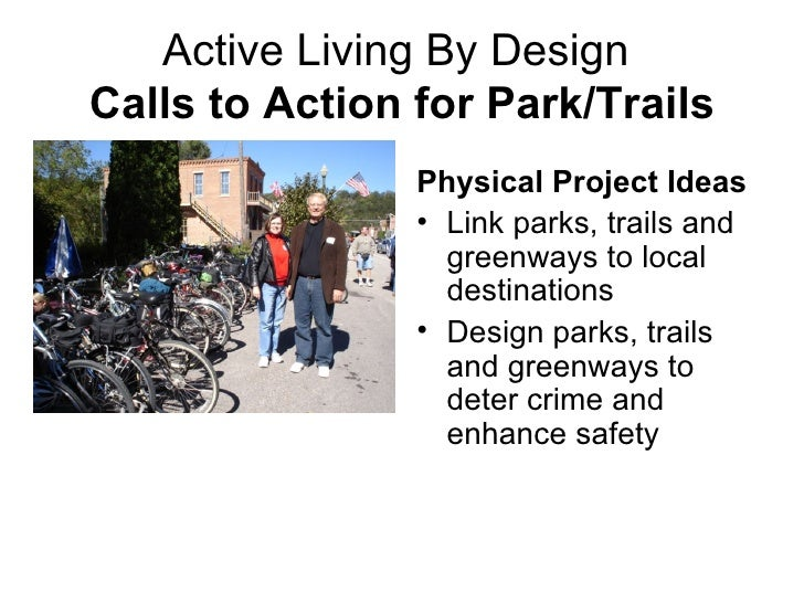 Active Living By Design  Calls to Action for Park/Trails <ul><li>Physical Project Ideas </li></ul><ul><li>Link parks, trai...