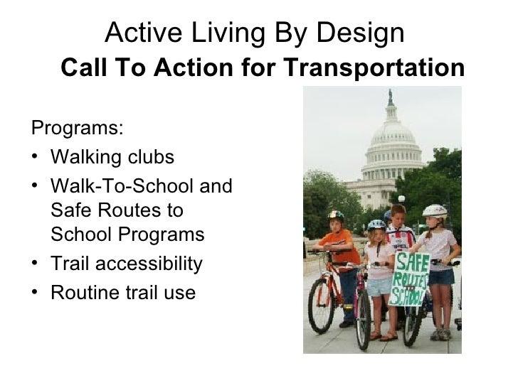 Active Living By Design    Call To Action for Transportation <ul><li>Programs: </li></ul><ul><li>Walking clubs </li></ul><...