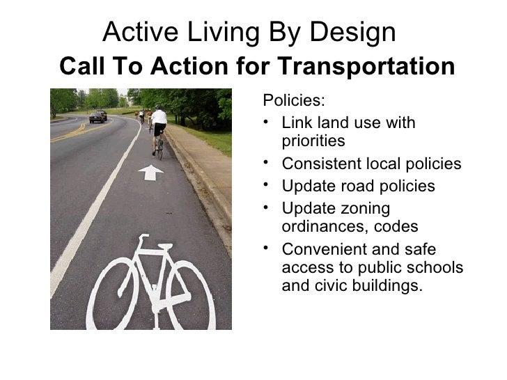 Active Living By Design    Call To Action for Transportation <ul><li>Policies: </li></ul><ul><li>Link land use with priori...
