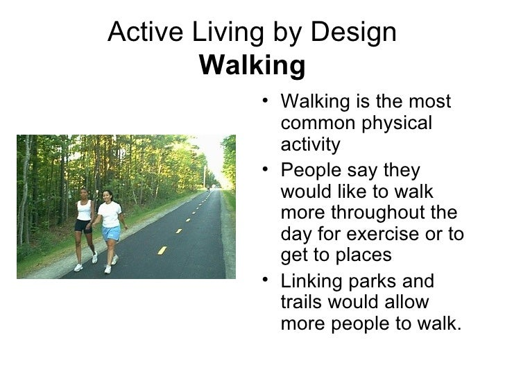 Active Living by Design Walking <ul><li>Walking is the most common physical activity </li></ul><ul><li>People say they wou...