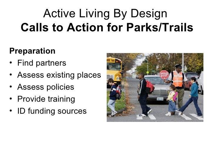 Active Living By Design  Calls to Action for Parks/Trails <ul><li>Preparation </li></ul><ul><li>Find partners </li></ul><u...
