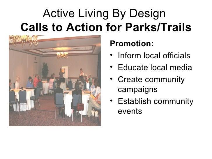 Active Living By Design  Calls to Action for Parks/Trails <ul><li>Promotion: </li></ul><ul><li>Inform local officials </li...