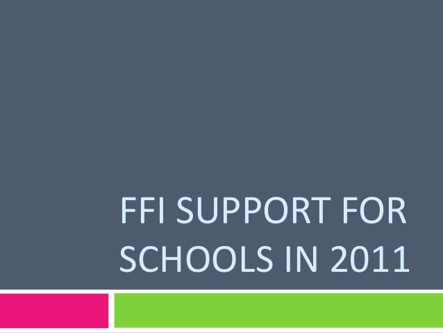 FFI SUPPORT FOR SCHOOLS IN 2011