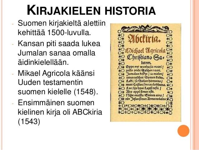 KIRJAKIELEN HISTORIA - Suomen kirjakieltä alettiin kehittää 1500-luvulla. - Kansan piti saada lukea Jumalan sanaa omalla ä...