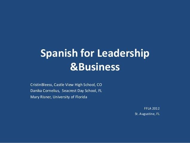 Spanish for Leadership&BusinessCristinBleess, Castle View High School, CODanika Cornelius, Seacrest Day School, FLMary Ris...